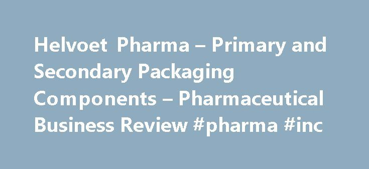 Helvoet Pharma – Primary and Secondary Packaging Components – Pharmaceutical Business Review #pharma #inc http://pharma.remmont.com/helvoet-pharma-primary-and-secondary-packaging-components-pharmaceutical-business-review-pharma-inc/  #helvoet pharma # Helvoet Pharma – Primary and Secondary Packaging Components Founded in 1970, today Helvoet Pharma is a leading manufacturer of rubber closures and aluminium caps for injectable drugs, medical disposable devices and diagnostic systems. Helvoet…