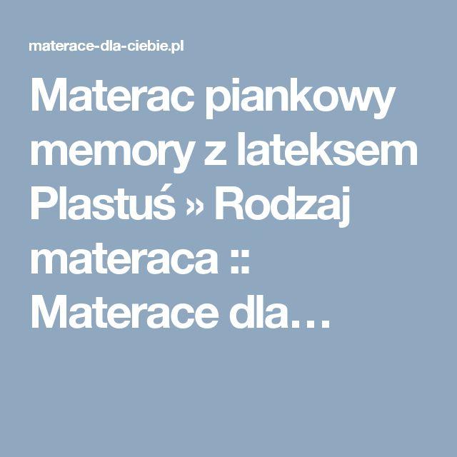 Materac piankowy memory z lateksem Plastuś » Rodzaj materaca :: Materace dla…