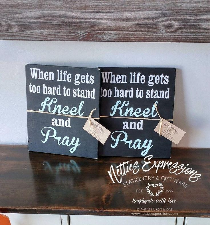 When life gets too hard to stand kneel and pray 10x12 Wood Sign