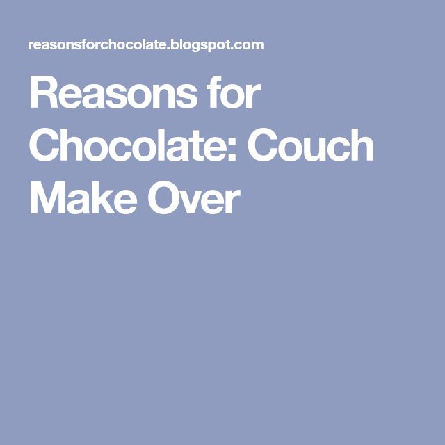 Reasons for Chocolate: Couch Make Over