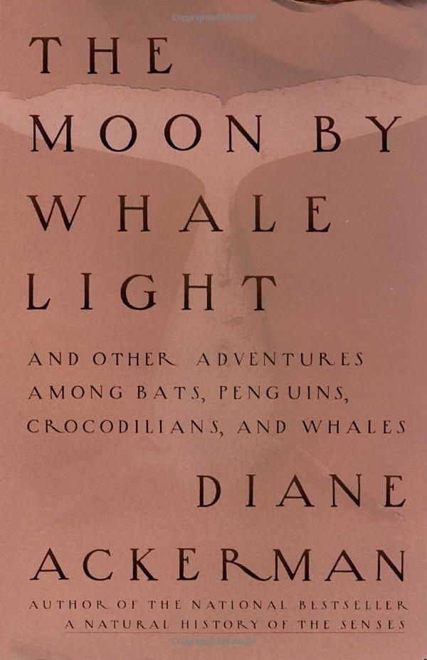 The Moon by Whale Light: And Other Adventures Among Bats, Penguins, Crocodilians, and Whales: by Diane Ackerman #Books #Nonfiction #Science #Adventure #Nature