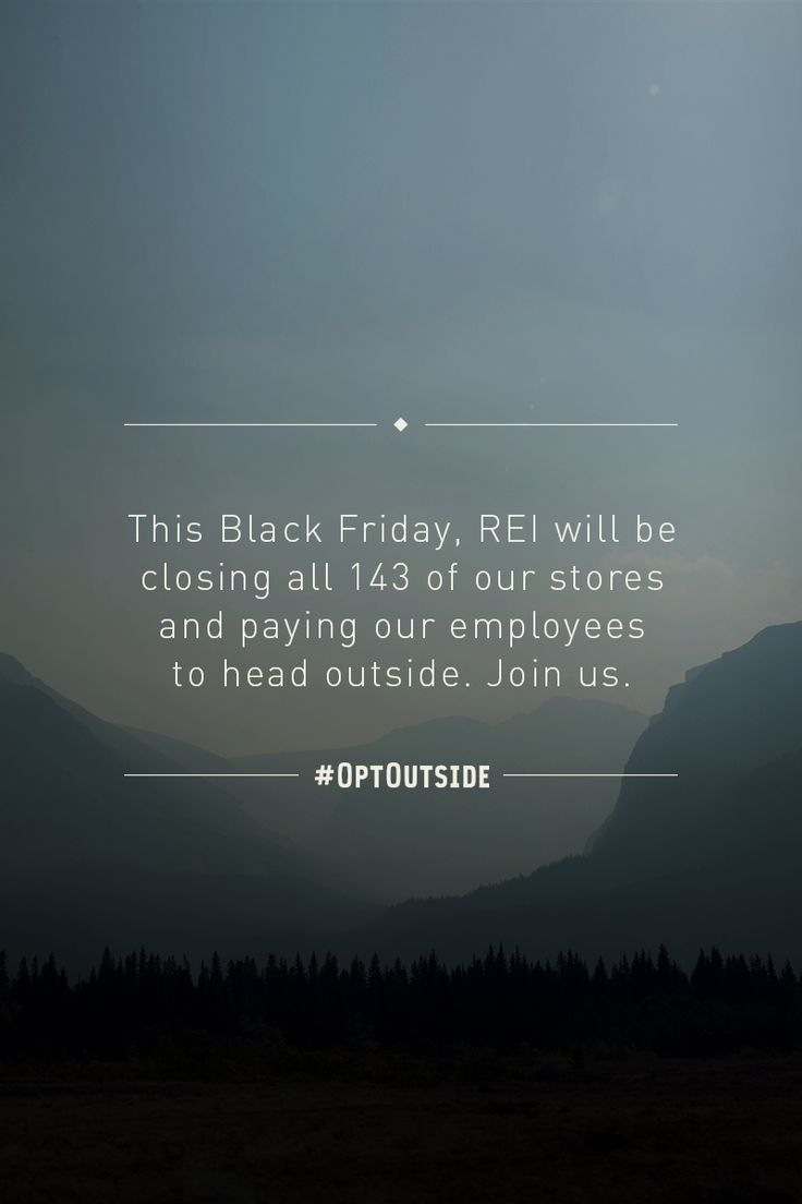 Skip shopping and #OptOutside with us on Black Friday. Learn more at optoutside.rei.com.