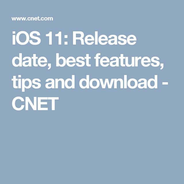 iOS 11: Release date, best features, tips and download - CNET