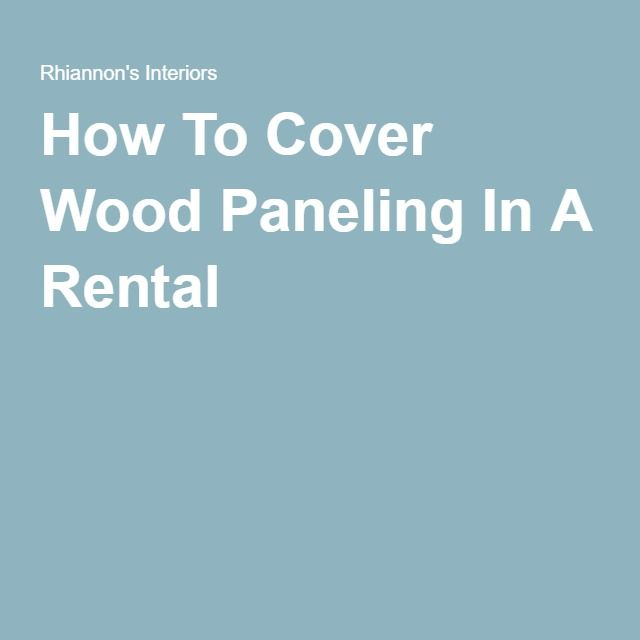 Helpful tips on how to cover wood paneling in your rental, without spending  too much money doing it. - 25+ Best Ideas About Cover Wood Paneling On Pinterest Interior