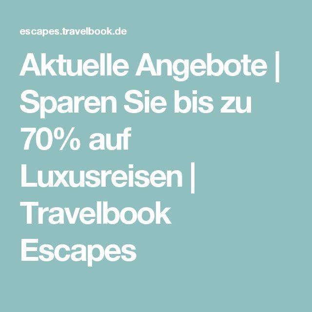 Aktuelle Angebote | Sparen Sie bis zu 70% auf Luxusreisen | Travelbook Escapes