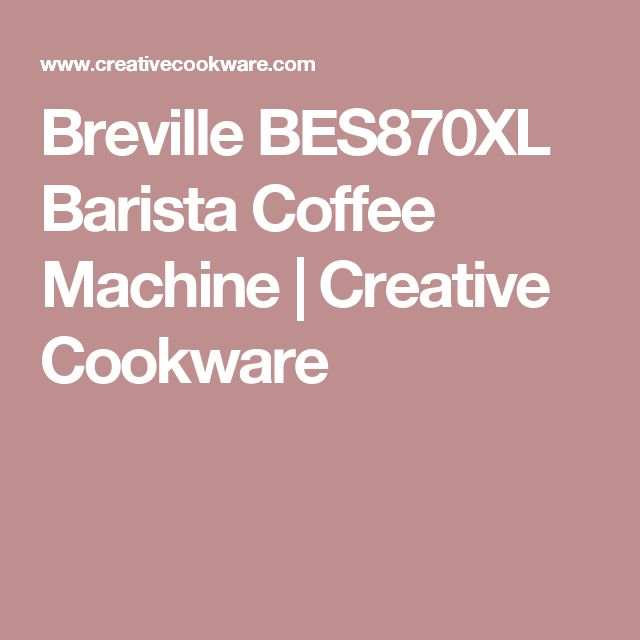 Breville BES870XL Barista Coffee Machine | Creative Cookware