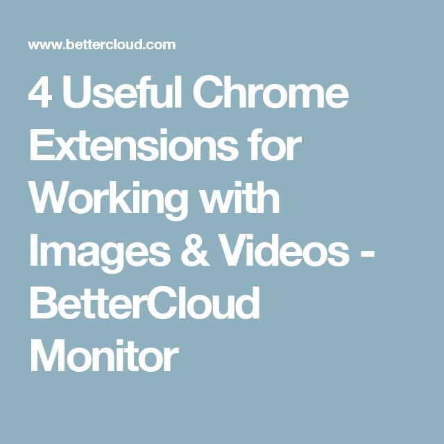 4 Useful Chrome Extensions for Working with Images & Videos - BetterCloud Monitor