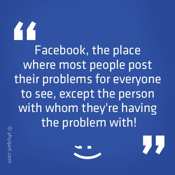 Or They Call And Tell Everyone Else Except The Person The Y Have Issues With Funnies Pinterest Facebook Quotes Funny Quotes And Faceb