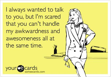 Couldn't be more true, haha: Awkwardness, Awkarddddd, Awkward Awesome, My Life, Bahaha, Life Stories, So Funny, Totally Me, Haha So True