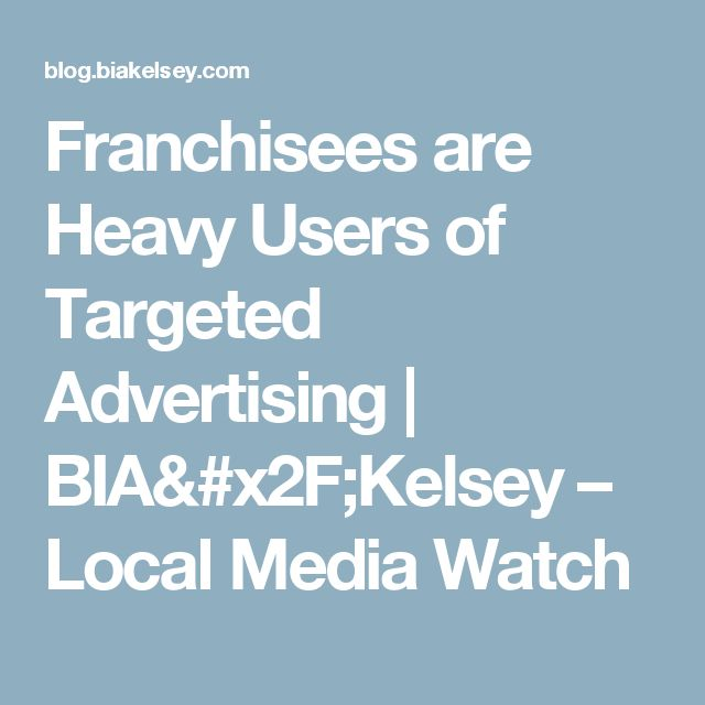 Franchisees are Heavy Users of Targeted Advertising | BIA/Kelsey – Local Media Watch