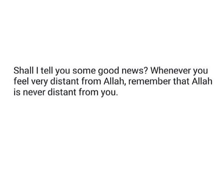 Remember that Allah is never distant from you.