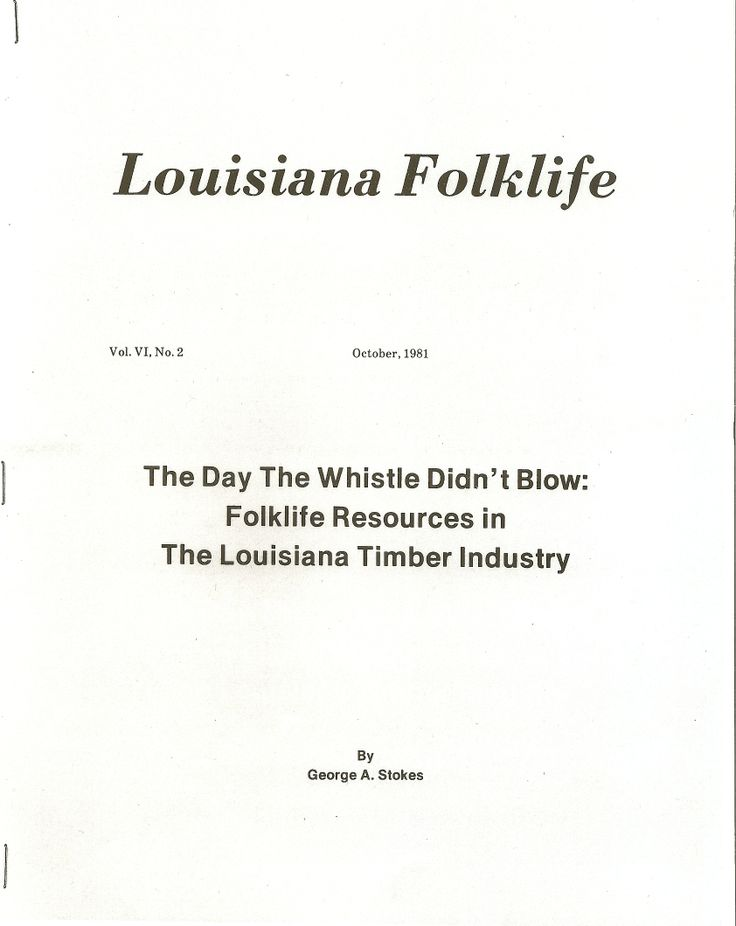 """Vol. VI., No. 2., October 1981 Stokes, George A. """"The Day the Whistle Didn't Blow: Folklife Resources in the Louisiana Timber Industry"""""""