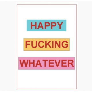 Happy Fucking Whatever Poster