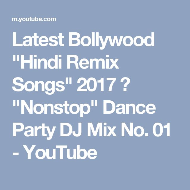 "Latest Bollywood ""Hindi Remix Songs"" 2017 ☼ ""Nonstop"" Dance Party DJ Mix No. 01 - YouTube"