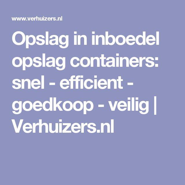 Opslag in inboedel opslag containers: snel - efficient - goedkoop - veilig | Verhuizers.nl