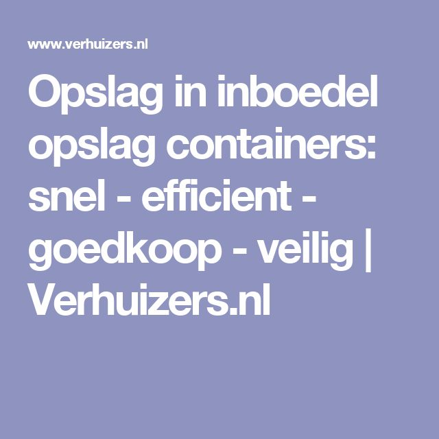 Opslag in inboedel opslag containers: snel - efficient - goedkoop - veilig   Verhuizers.nl