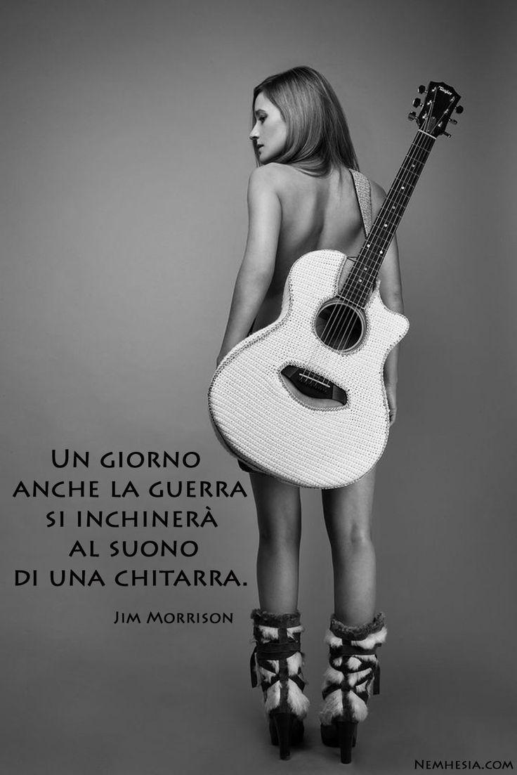 Un giorno anche la guerra si inchinerà al suono di una chitarra. (Jim Morrison) #aforismi #citazioni #frasi #parole #proverbi #musica #chitarra #strumento #pace #guerra #amicizia #felicità #donna #bella
