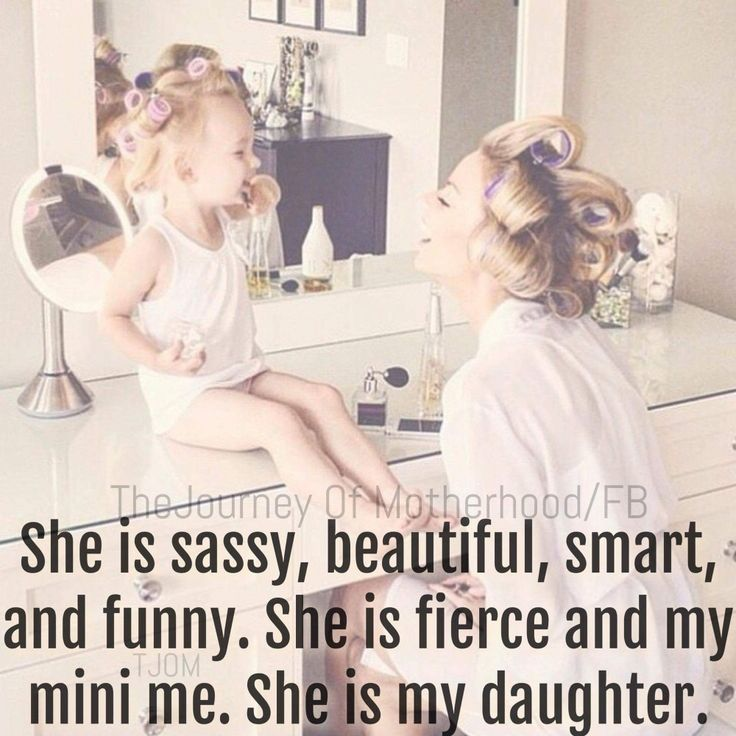 She's sassy and smart. She's my mini me. She's my world. She has her mammas world and her daddy's little girl. She's our everything!!!