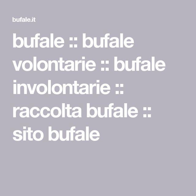 bufale :: bufale volontarie :: bufale involontarie :: raccolta bufale :: sito bufale