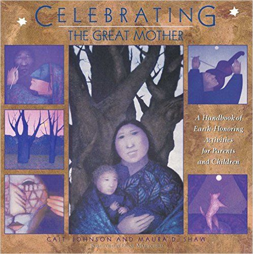 Celebrating the Great Mother: A Handbook of Earth-Honoring Activities for Parents and Children: Cait Johnson, Maura D. Shaw: 9780892815500: Amazon.com: Books