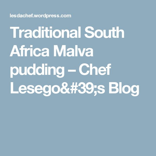Traditional South Africa Malva pudding – Chef Lesego's Blog