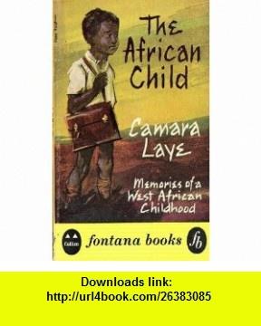 The African Child (9780006122593) Camara Laye , ISBN-10: 0006122590  , ISBN-13: 978-0006122593 ,  , tutorials , pdf , ebook , torrent , downloads , rapidshare , filesonic , hotfile , megaupload , fileserve