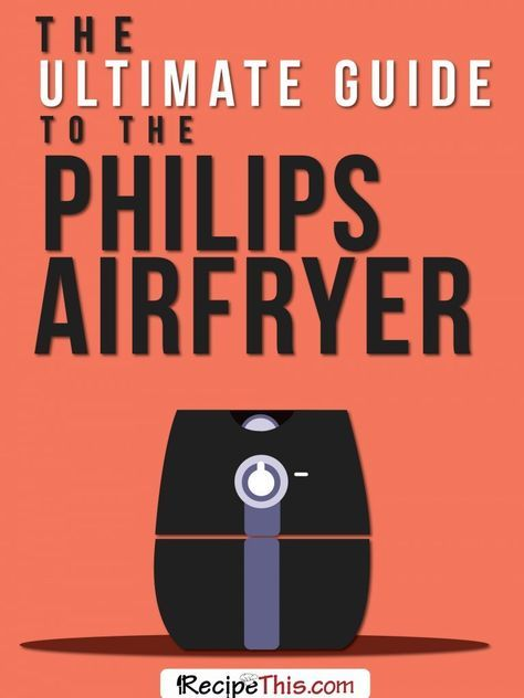 Airfryer Recipes | The Ultimate Guide To The Philips Airfryer from RecipeThis.com