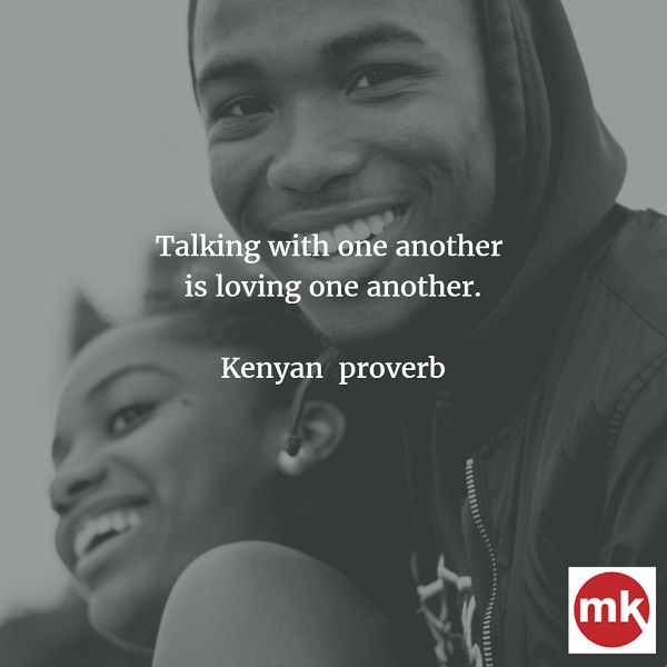 Talking with one another is loving one another - Kenyan Proverb  ..... African Proverbs of the Day 14/02/2017 - Makamba Online