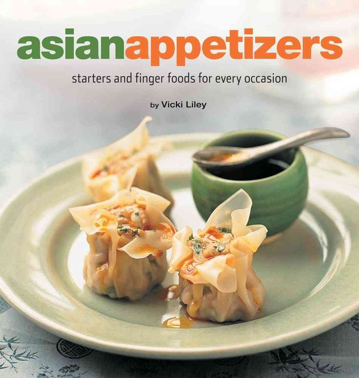 Asian Appetizers: Starters and Finger Foods for Every Occasion