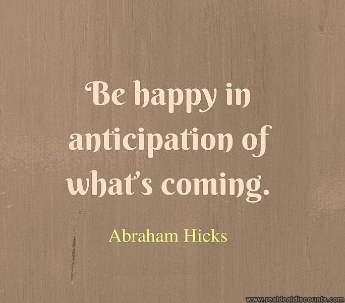 Be happy in anticipation of what's coming. -Abraham  #lawofattraction  #successwithkurt   #kurttasche