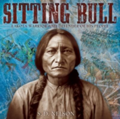 """Sitting Bull: Lakota Warrior and Defender of his People"" by S. D. Nelson was the 2016 American Indian Youth Literature Award picture book honor book."