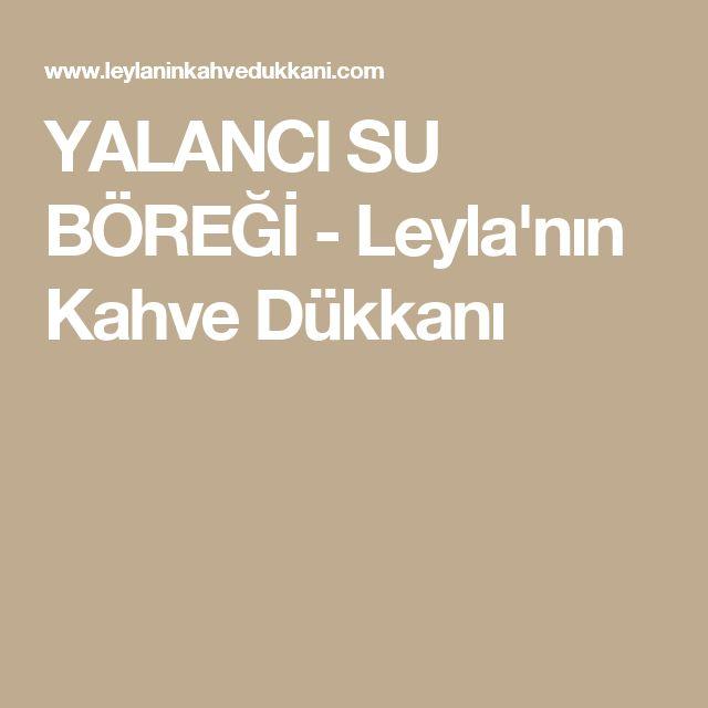 YALANCI SU BÖREĞİ - Leyla'nın Kahve Dükkanı