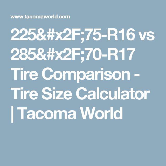 225/75-R16 vs 285/70-R17 Tire Comparison - Tire Size Calculator | Tacoma World