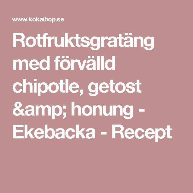Rotfruktsgratäng med förvälld chipotle, getost & honung - Ekebacka  - Recept