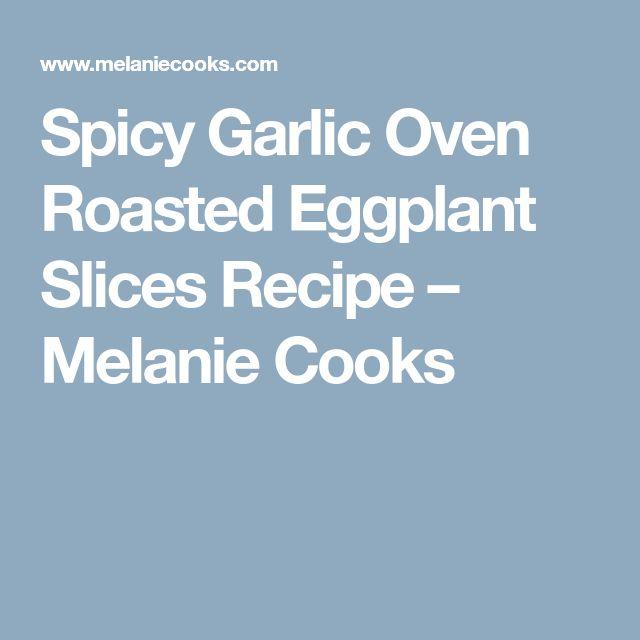 Spicy Garlic Oven Roasted Eggplant Slices Recipe – Melanie Cooks