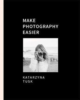 Make Photography Easier - Tusk Katarzyna   Książka w Sklepie EMPIK.COM