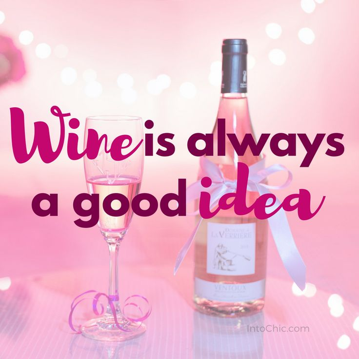 Wine is always a good idea. Wine quotes.