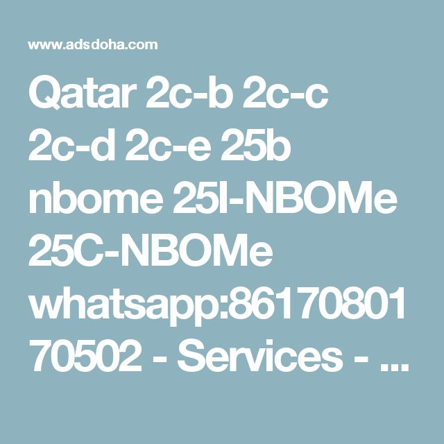 Qatar 2c-b 2c-c 2c-d 2c-e 25b nbome 25I-NBOMe 25C-NBOMe whatsapp:8617080170502 - Services - Legal, Find, Advertise Services in Doha, Qatar