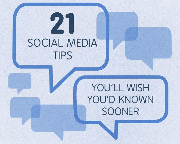 21 Social Media Tips You'll Wish You'd Known Sooner