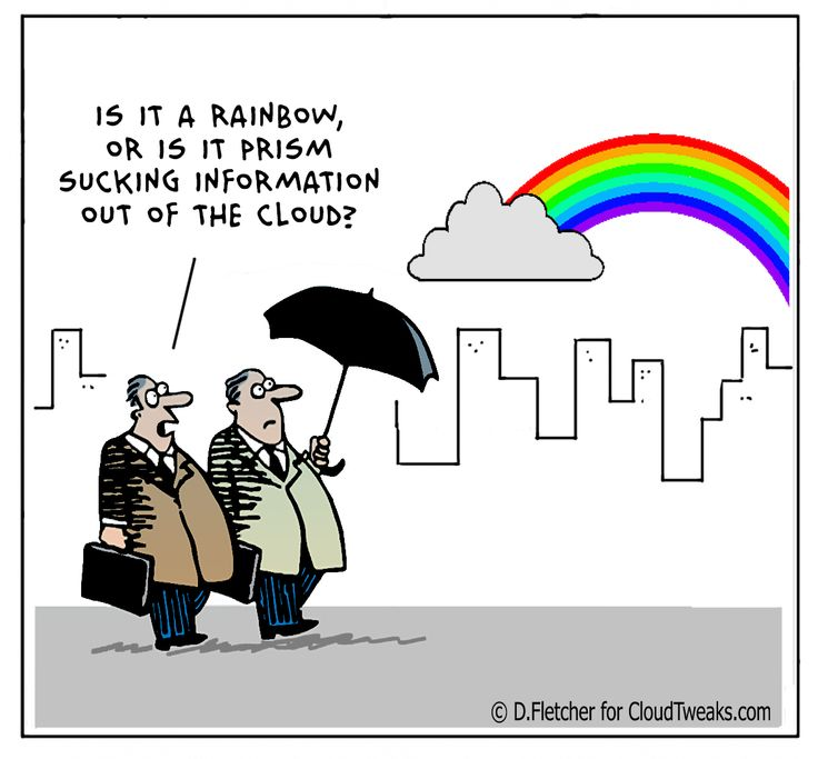 The Lighter Side Of The Cloud – PRISM. the source : http://www.cloudtweaks.com/2013/06/the-lighter-side-of-the-cloud-prism/