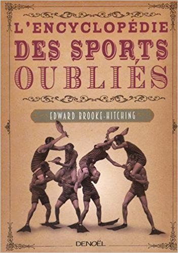 L'Encyclopédie des sports oubliés - Edward Brooke-Hitching, Laurent Barucq