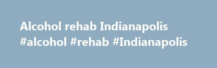 Alcohol rehab Indianapolis #alcohol #rehab #Indianapolis http://usa.remmont.com/alcohol-rehab-indianapolis-alcohol-rehab-indianapolis/  # Naltrexone Implant for Opiate Dependence Naltrexone Naltrexone is an opioid receptor antagonist that is prescribed to treat opiate dependence. It has also been successfully used in the treatment of alcohol dependency Opioid antagonists bind to the opioid receptors in the brain and blocks them. This means that effects of drugs like heroin. morphine or…