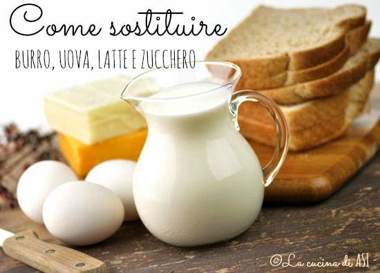 Alcune indicazioni per sostituire nelle ricette burro, uova, latte e zucchero consigli La cucina di ASI