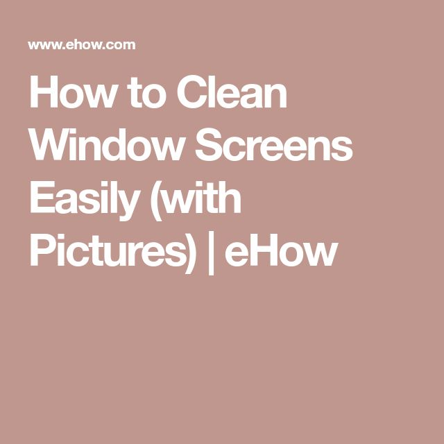 How to Clean Window Screens Easily (with Pictures) | eHow