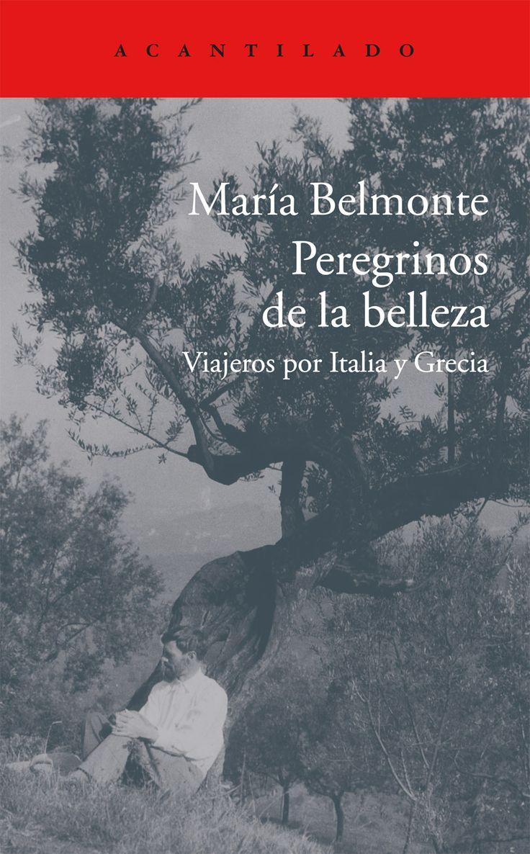 PEREGRINOS DE LA BELLEZA. María Belmonte. A partir del siglo XUII Italia y Grecia se convirtieron en lugares de culto y peregrinacion obligada de los aristocratas jovenes, cuya educacion se consideraba incompleta hasta visitar la cuna de la cultura occidental para contemplar in situ algunos de sus mayores logros. BIBLIOTECA.
