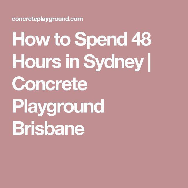 How to Spend 48 Hours in Sydney   Concrete Playground Brisbane