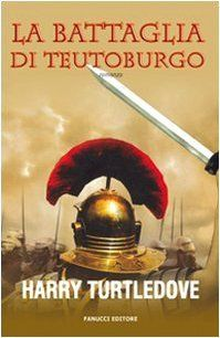 Amazon.it: La battaglia di Teutoburgo - Harry Turtledove - Libri