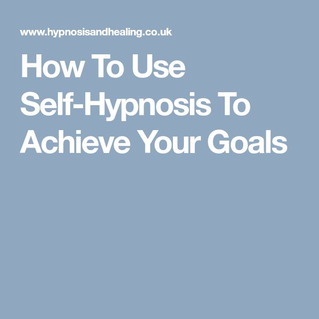 How To Use Self-Hypnosis To Achieve Your Goals