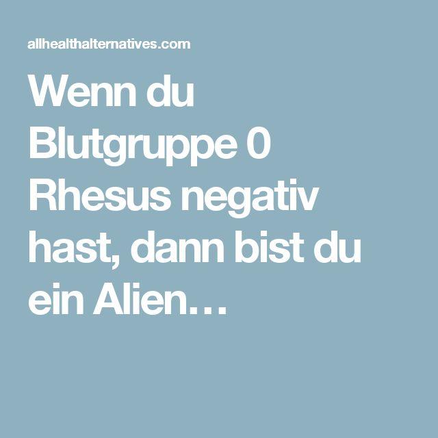 Wenn du Blutgruppe 0 Rhesus negativ hast, dann bist du ein Alien…