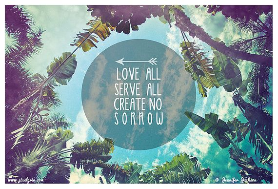 Love All Serve All Create No Sorrow  by PIXELGRINphotography, $75.00
